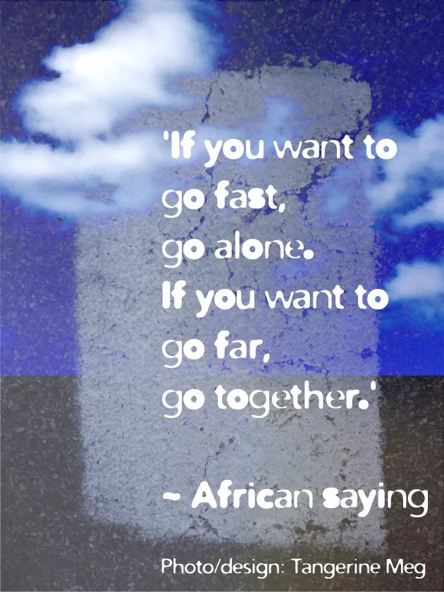 "african saying ""if you want to go fast, go alone. if you want to go far, go together"" overlaid over photo textures with clouds, and lots of blue and grey"
