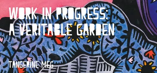 """Header image for """"Work in Progress: A Veritable Garden"""" featuring Tangerine Meg hand coloured lino print and chunky type"""