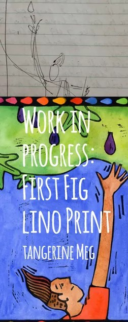 """Image for """"Work in Progress: First Fig"""" featuring sketch and final lino print and hand-written style font"""