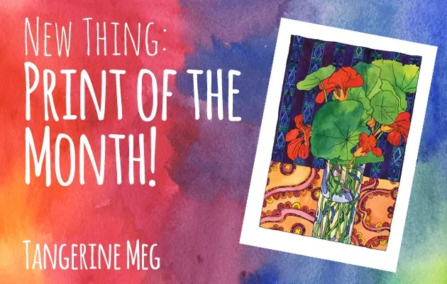 "watercolour red and purple background with hand-lettered looking font saying ""New Thing: Print of the Month"" with an angled image of a nasturtium watercolour still life by Tangerine Meg"