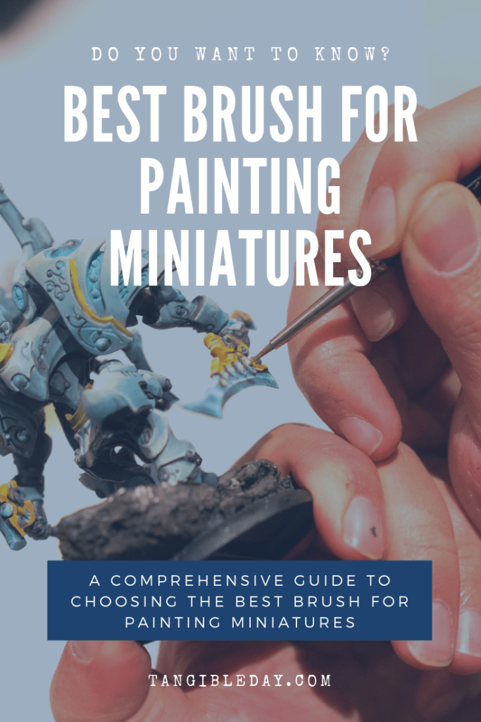 Best Brushes for Painting Miniatures - Recommended Brushes for Miniature and Model Painting - a comprehensive guide to choosing the best brushes for painting miniatures