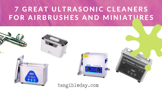 Best ultrasonic cleaner for airbrushes and miniatures - ultrasonic cleaners for cleaning miniatures and models