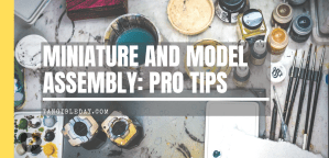 "30 Miniature and Model Assembly Tips: ""Mise En Place"""