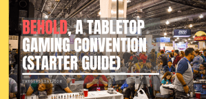 Behold, a Guide to Attending a Tabletop Gaming Convention