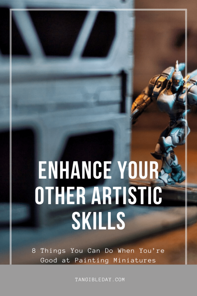 You Have a Strong Base for Enhancing Other Skills - 8 other things you can do when you paint miniatures and models well