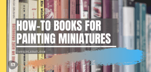 How to books for painting miniatures - Best books for learning how to paint minis and models
