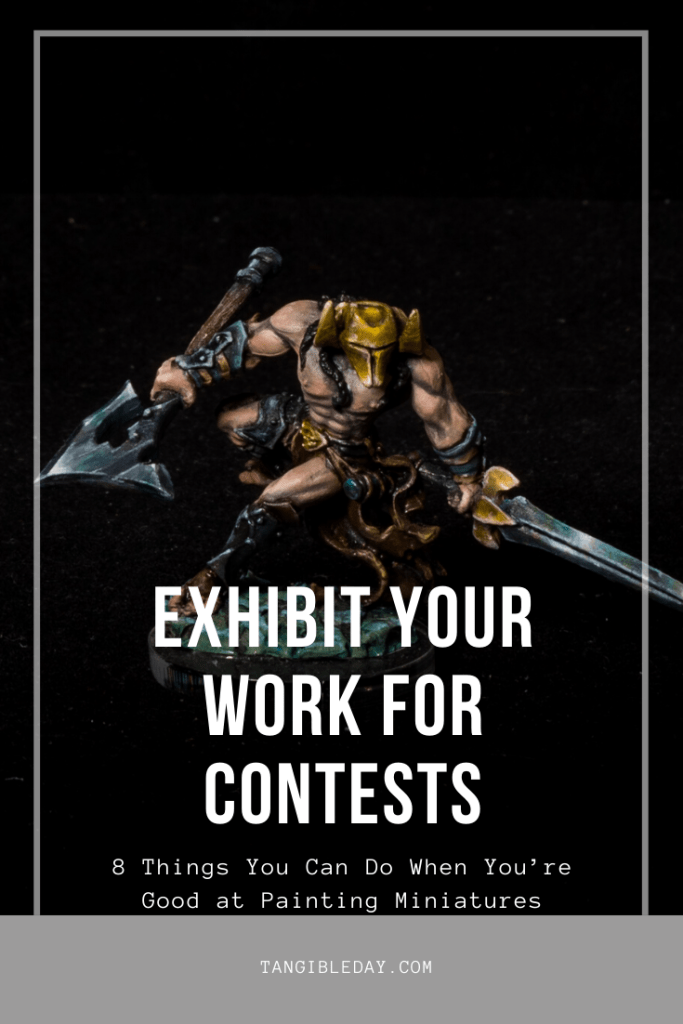 You Can Enter Competitions or Exhibit Your Work - 8 other things you can do when you paint miniatures and models well