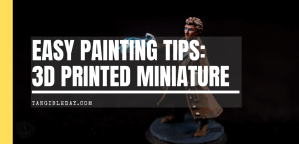 How-To Paint a 3D Printed Miniature with OSL