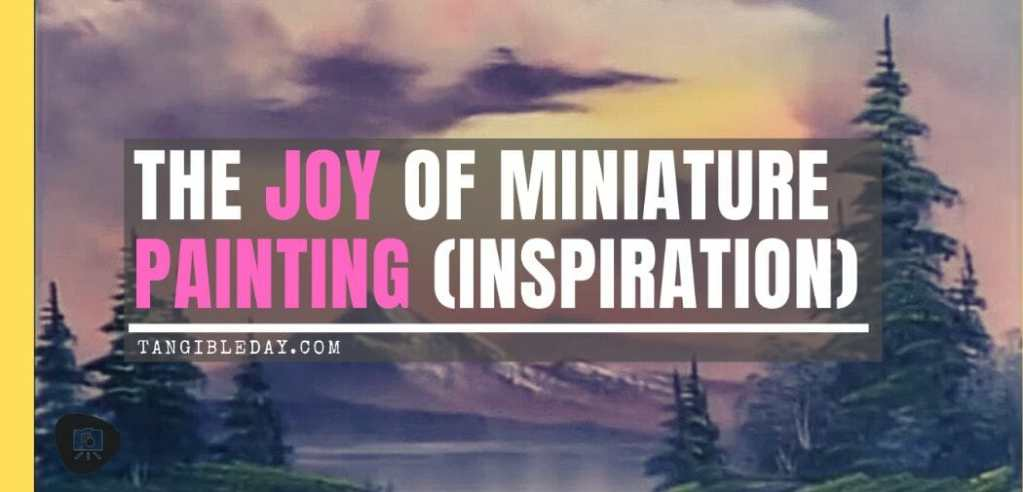 Boss Ross inspiration for painting miniatures - Lessons for miniature painting - Finding inspiration for painting miniatures and models - Tips for miniature painting - miniature painting tips for new painters - Boss Ross Joy of Painting