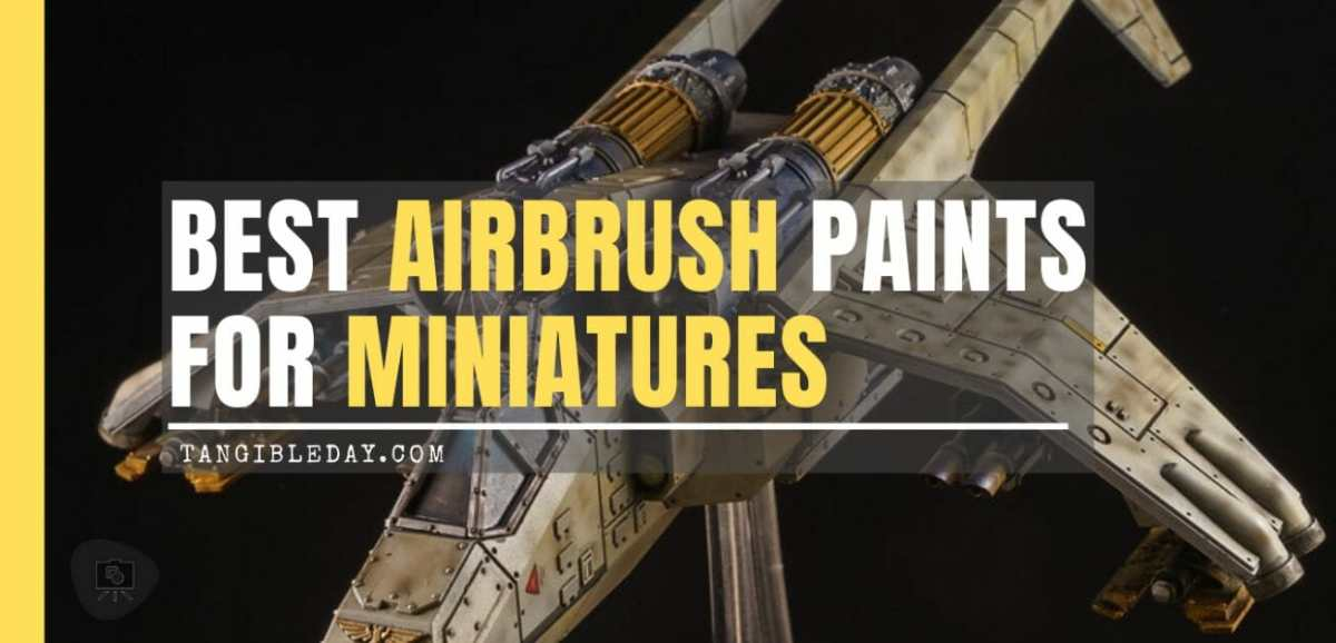 8 Best Airbrush Paints for Miniatures and Models