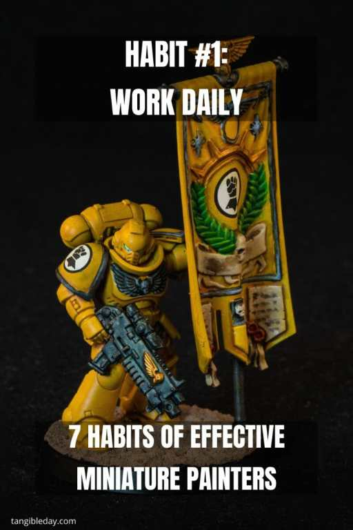 7 Habits of Effective Miniature Painters - how to improve painting miniatures – paint miniatures better – how to do miniature painting – how to get better at painting miniatures – habits to be a successful miniature painter - work daily