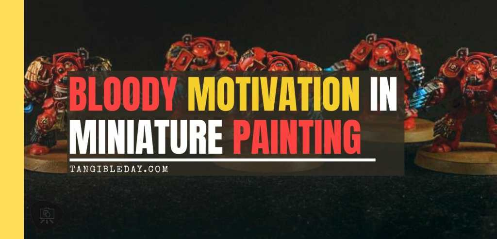 Bloody Motivation in Miniature Painting - action before motivation in painting miniatures - how to stay motivated for modeling and hobbies - sports - banner