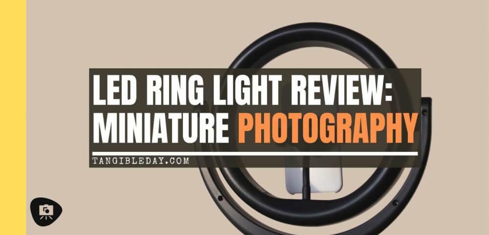 LED Ring light for miniature photography review - photography lighting - how lighting is important for photographing miniatures and models - ring light setup - banner