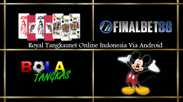 Royal Tangkasnet Online Indonesia Via Android