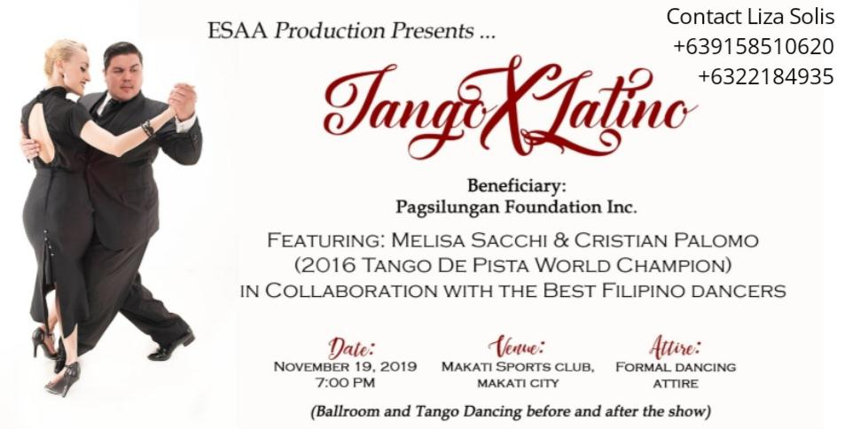 Tango X Latino Featuring Melisa Sacchi & Cristian Palomo 2016 Tango de Pista World Champion in collaboration with the best Filipino dancers Date: November 19, 2019, 7:00pm Venue: Makati Sports Club, Makati City Attire: Formal dancing attire Tango and Ballroom dancing before and after the show. Contact: Liza Solis +639158510620 / +6322184935