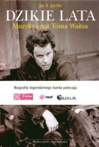 Dzikie lata. Muzyka i mit Toma Waitsa 202x300 - Dzikie lata. Muzyka i mit Toma Waitsa - Jay S. Jacobs