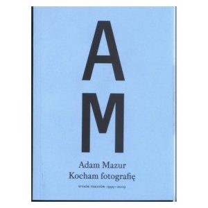 Kocham fotografię Wybór tekstów 1999 2009 – Adam Mazur 300x300 - Kocham fotografię Wybór tekstów 1999-2009 - Adam Mazur