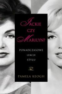 Jackie czy Marilyn Ponadczasowe lekcje stylu 198x300 - Jackie czy Marilyn? Ponadczasowe lekcje stylu - Pamela Keogh