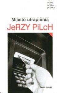 Miasto utrapienia 185x300 - Miasto utrapienia - Jerzy Pilch