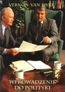Wprowadzenie do polityki 212x300 - Wprowadzenie do polityki - Vernon Van Dyke