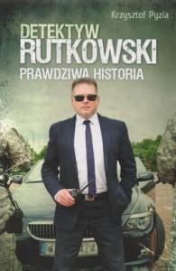 Detektyw Rutkowski. Prawdziwa historia 195x300 - Detektyw Rutkowski. Prawdziwa historia - Krzysztof Pyzia