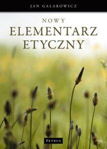Nowy elementarz etyczny 217x300 - Nowy elementarz etyczny - Jan Galarowicz