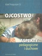 Ojcostwo - Ojcostwo. Aspekty pedagogiczne i duchowe - Józef SJ Augustyn