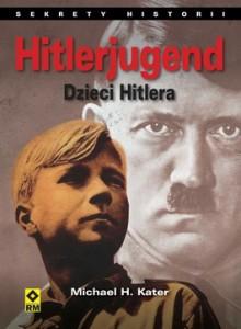 Hitlerjugend. Dzieci Hitlera 220x300 - Hitlerjugend. Dzieci Hitlera - Michael H. Kater