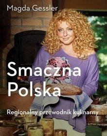 Smaczna Polska. Regionalny przewodnik kulinarny - Smaczna Polska. Regionalny przewodnik kulinarny - Magda Gessler