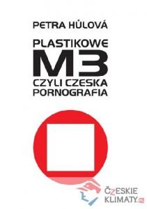 Plastikowe M3 czyli czeska pornografia 211x300 - Plastikowe M3, czyli czeska pornografia - Petra Hůlová