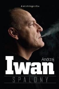 Spalony. Autobiografia 201x300 - Spalony. Autobiografia - Andrzej Iwan