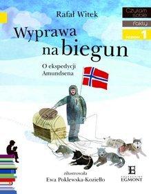 Czytam sobie. Fakty poziom 1. Wyprawa na biegun. O ekspedycji Amundsena - Czytam sobie. Fakty - poziom 1. Wyprawa na biegun. O ekspedycji Amundsena - Rafał Witek