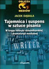 Tajemnica i suspens w sztuce pisania - Tajemnica i suspens w sztuce pisania - Jacek Dąbala