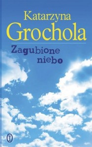 Zagubione niebo 187x300 - Zagubione niebo - Katarzyna Grochola