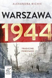 Warszawa 1944. Tragiczne powstanie 202x300 - Warszawa 1944. Tragiczne powstanie - Aleksandra Richie