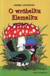 O wrobelku Elemelku - O wróbelku Elemelku - Hanna Łochocka
