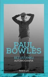 Bez ustanku. Autobiografia - Bez ustanku. Autobiografia - Paul Bowles