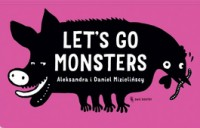 Lets Go Monsters - Let's Go Monsters - Aleksandra Mizielińska, Daniel Mizieliński