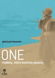 One. Kobiety ktore kochaly pisarzy - One. Kobiety, które kochały pisarzy - Radosław Romaniuk