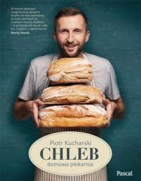 Chleb. Domowa piekarnia - Chleb. Domowa piekarnia - Piotr Kucharski