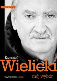 Krzysztof Wielicki. Moj wybor. Wywiad rzeka. - Krzysztof Wielicki. Mój wybór. Wywiad - rzeka  Krzysztof Wielicki