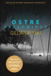 Ostre przedmioty - Ostre przedmioty - Gillian Flynn