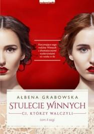 Stulecie Winnych - Stulecie Winnych. Ci, którzy walczyli - Ałbena Grabowska
