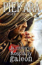 Ja inkwizytor. Kosciany galeon - Ja Inkwizytor. Kościany galeon - Jacek Piekara
