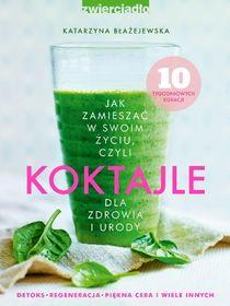 Jak zamieszac w swoim zyciu - Jak zamieszać w swoim życiu, czyli koktajle dla zdrowia i urody - Katarzyna Błażejewska