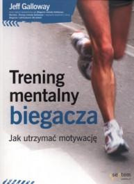 Trening mentalny biegacza - Trening mentalny biegacza. Jak utrzymać motywację - Jeff Galloway