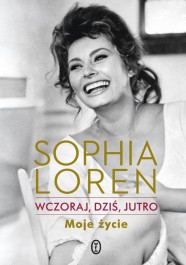 Wczoraj dzis jutro. Moje zycie - Wczoraj, dziś, jutro. Moje życie - Sophia Loren