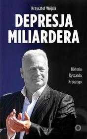 Depresja miliardera - Depresja miliardera. Historia Ryszarda Krauzego, jednego z najbogatszych Polaków - Krzysztof Wójcik