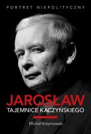 Jaroslaw tajemnice Kaczynskiego - Jarosław. Tajemnice Kaczyńskiego - Michał Krzymowski
