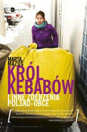 Krol kebabow - Król kebabów i inne zderzenia polsko - obce Marta Mazuś